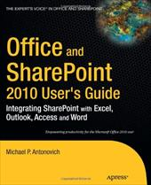 Office and Sharepoint 2010 User's Guide: Integrating Sharepoint with Excel, Outlook, Access and Word - Antonovich, Michael P.