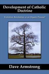 Development of Catholic Doctrine: Evolution, Revolution, or an Organic Process? - Armstrong, Dave