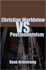 Christian Worldview vs. Postmodernism - Dave Armstrong