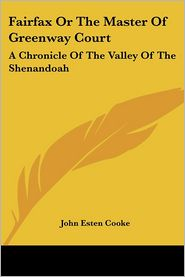 Fairfax or the Master of Greenway Court: A Chronicle of the Valley of the Shenandoah - John Esten Cooke
