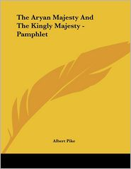 Aryan Majesty and the Kingly Majesty - Pamphlet - Albert Pike
