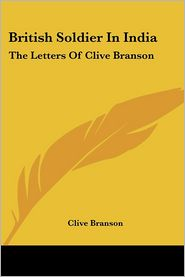 British Soldier in India: The Letters of Clive Branson - Clive Branson