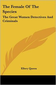 The Female of the Species: The Great Women Detectives and Criminals - Ellery Queen (Editor)