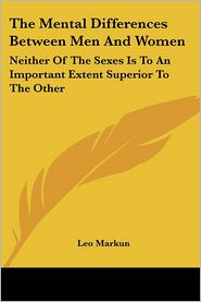 The Mental Differences Between Men and Women: Neither of the Sexes Is to an Important Extent Superior to the Other - Leo Markun