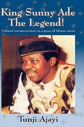 King Sunny Ade the Legend!: Cultural Communication Via a Genre of African Music - Ajayi, Tunji