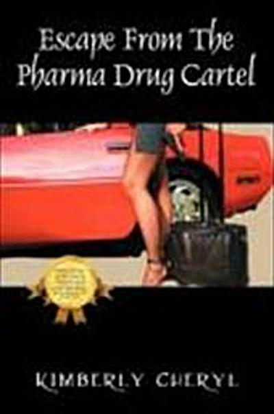 Escape from the Pharma Cartel: My Life as a Member of the Pharmaceutical Drug Cartel - Kimberly Cheryl