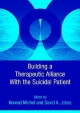 Building a Therapeutic Relationship with the Suicidal Patient - Konrad Michel; David A. Jobes