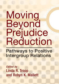 Moving Beyond Prejudice Reduction: Pathways to Positive Intergroup Relations - Linda R. Tropp