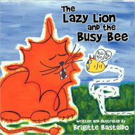 The Lazy Lion and The Busy Bee - Brigitte Bastaldo