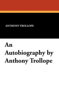 An Autobiography By Anthony Trollope - Anthony Trollope