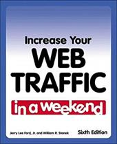 Increase Your Web Traffic in a Weekend - Ford, Jerry Lee, JR. / Stanek, William R.
