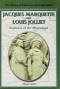 Jacques Marquette and Louis Jolliet: Explorers of the Mississippi - Larkin, Tanya