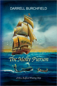 The Molly Pierson: A New Bedford Whaling Ship - Darrell Burchfield