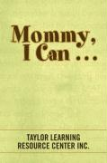 Mommy, I Can . . .