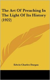 The Art of Preaching in the Light of Its History - Edwin Charles Dargan