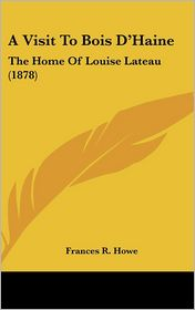 A Visit to Bois D'Haine: The Home of Louise Lateau (1878) - Frances R. Howe