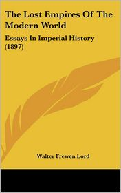 The Lost Empires of the Modern World: Essays in Imperial History (1897)