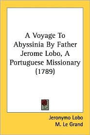 A Voyage to Abyssinia by Father Jerome Lobo, a Portuguese Missionary (1789) - Jeronymo Lobo, M. Le Grand, Samuel Johnson (Translator)