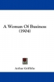 Woman of Business (1904) - Arthur Griffiths