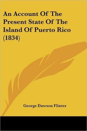 An Account of the Present State of the Island of Puerto Rico (1834) - George Dawson Flinter