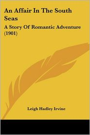 An Affair in the South Seas: A Story of Romantic Adventure (1901) - Leigh Hadley Irvine