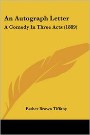 An Autograph Letter: A Comedy in Three Acts (1889) - Esther Brown Tiffany