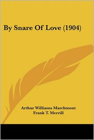 By Snare of Love (1904) - Arthur Williams Marchmont, Frank T. Merrill (Illustrator)