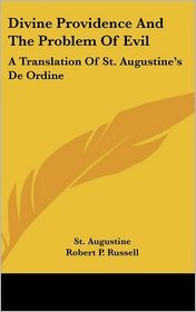 Divine Providence and the Problem of Evil: A Translation of St. Augustine's de Ordine - Saint Augustine, Robert P. Russell (Translator)