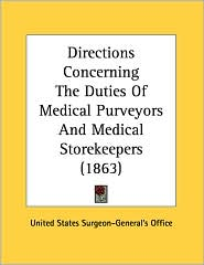 Directions Concerning the Duties of Medical Purveyors and Medical Storekeepers (1863) - United States Surgeon-General's Office