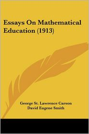 Essays on Mathematical Education (1913) - George St Lawrence Carson, David Eugene Smith (Introduction)