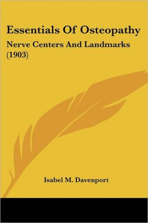 Essentials of Osteopathy: Nerve Centers and Landmarks (1903) - Isabel M. Davenport