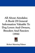 All about Airedales: A Book of General Information Valuable to Dog Lovers and Owners, Breeders and Fanciers (1916)