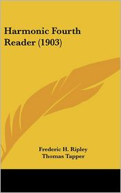 Harmonic Fourth Reader (1903) - Frederic H. Ripley, Thomas Tapper
