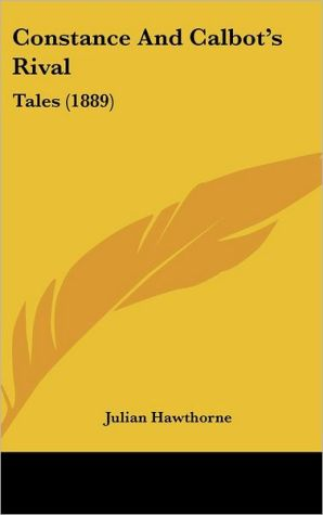 Constance and Calbot's Rival: Tales (1889) - Julian Hawthorne