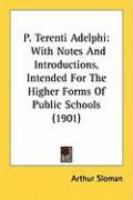 P. Terenti Adelphi: With Notes and Introductions, Intended for the Higher Forms of Public Schools (1901)