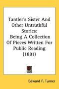 Tantler's Sister and Other Untruthful Stories: Being a Collection of Pieces Written for Public Reading (1881)
