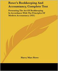 Rowe's Bookkeeping and Accountancy, Complete Text: Presenting the Art of Bookkeeping in Accordance with the Principles of Modern Accountancy (1921) - Harry Marc Rowe