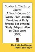 Studies in the Early Church: A Year's Course of Twenty-Five Lessons, Providing a Daily Scheme for Personal Study Adapted Also to Class Work (1907)