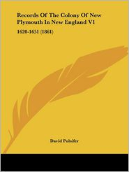 Records Of The Colony Of New Plymouth In New England V1 - David Pulsifer (Editor)