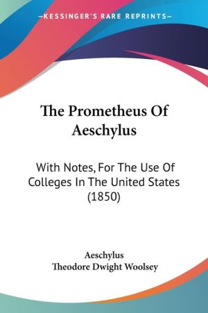 The Prometheus of Aeschylus: With Notes, for the Use of Colleges in the United States (1850)