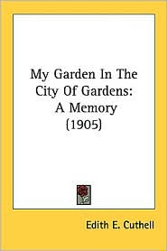 My Garden in the City of Gardens: A Memory (1905) - Edith E. Cuthell