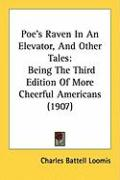 Poe's Raven in an Elevator, and Other Tales: Being the Third Edition of More Cheerful Americans (1907)
