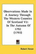 Observations Made in a Journey Through the Western Counties of Scotland V2: In the Autumn of 1792 (1793)