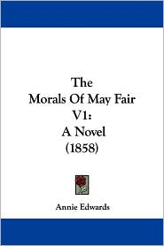 The Morals of May Fair V1: A Novel (1858) - Annie Edwards