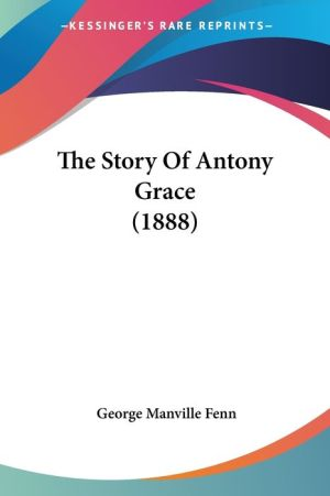 The Story of Antony Grace (1888) - George Manville Fenn