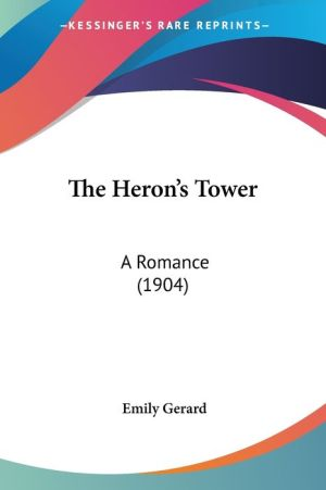 The Heron's Tower: A Romance (1904) - Emily Gerard