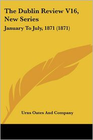 The Dublin Review V16, New Series: January to July, 1871 (1871) - Urns Oates & Co, Urns Oates and Company