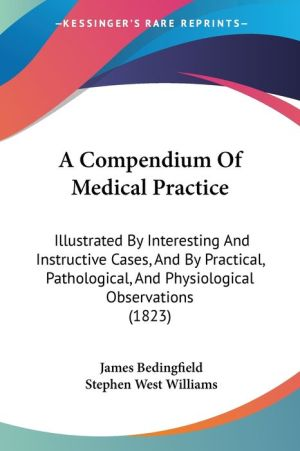 A Compendium Of Medical Practice - James Bedingfield