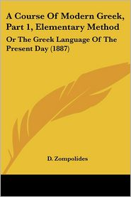 A Course of Modern Greek, Part 1, Elementary Method: Or the Greek Language of the Present Day (1887) - D. Zompolides