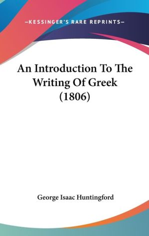 An Introduction To The Writing Of Greek (1806) - George Isaac Huntingford